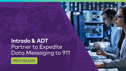 Intrado and ADT Partner to Enhance Emergency Response via Direct Data Messaging to 911 Communications Centers